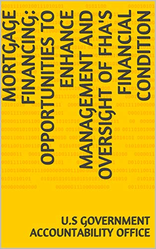 Mortgage Financing: Opportunities to Enhance Management and Oversight of FHA's Financial Condition ()