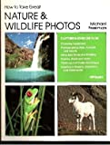How to Take Great Nature and Wildlife Photos, Michael A. Freeman and Noel Simon, 0895862948