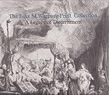 The Felix M. Warburg Print Collection : A Legacy of Discernment, Limouze, Dorothy and Kuretsky, Susan D., 0964426307