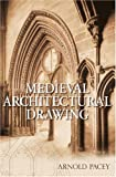Medieval Architectural Drawing, Arnold Pacey, 0752444042