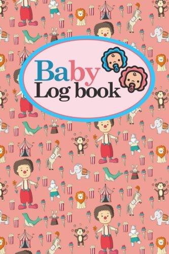 Baby Logbook: Newborn Diapers Log Book, Breastfeeding Journal, Childcare Nanny Report Book, Eat, Sleep, Poop Schedule Log Journal, Cute Circus Cover, 6 x 9 (Baby Logbooks) (Volume 89) pdf epub