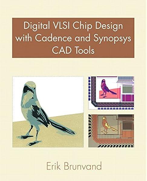 Digital Vlsi Chip Design With Cadence And Synopsys Cad Tools Brunvand Erik 9780321547996 Amazon Com Books