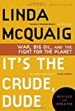 img - for It's the Crude, Dude: War, Big Oil and the Fight for the Planet book / textbook / text book