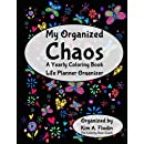 My Organized Chaos - Your Coloring Book Life Planner Organizer: A Yearly Planner with Coloring Pages – Black Cover