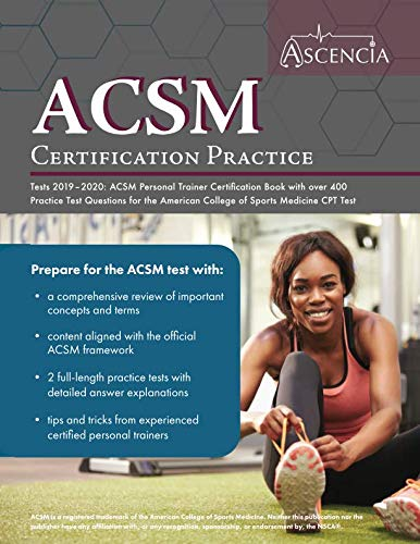 ACSM Certification Practice Tests 2019-2020: ACSM Personal Trainer Certification Book with over 400 Practice Test Questions for the American College of Sports Medicine CPT Test