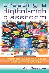 Creating a Digital-Rich Classroom: Teaching & Learning in a Web 2.0 World