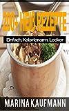 200+ Heiß Rezepte: Einfach. Kalorienarm. Lecker (Aufläufe, Dressing, High Protein Rezepte, Säfte & Smoothies, Low Carb Rezepte, Nudelgerichte & Reisgerichte) (German Edition)