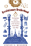 Revolutionary Brotherhood: Freemasonry and the Transformation of the American Social Order, 1730-1840 (Published for the Omohundro Institute of Early American ... History and Culture, Williamsburg, Virginia)