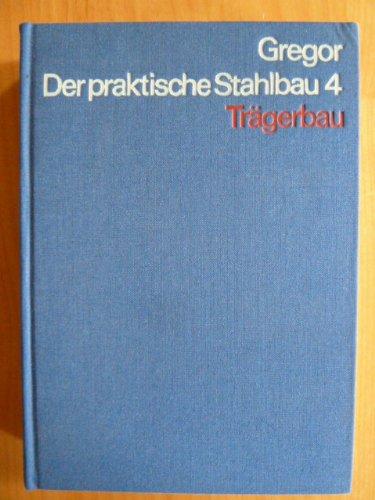Der praktische Stahlbau. Bd. 4. Trägerbau