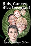Kids, Cancer and a New Green Leaf, Dianne McKee, 1463645759