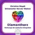 Diamantherz. Werkzeuge der seelischen Integration. Universeller Rat der Weisen Hörbuch von Christine Woydt Gesprochen von: Christine Woydt