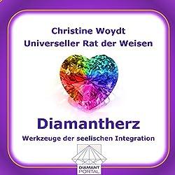 Diamantherz. Werkzeuge der seelischen Integration. Universeller Rat der Weisen