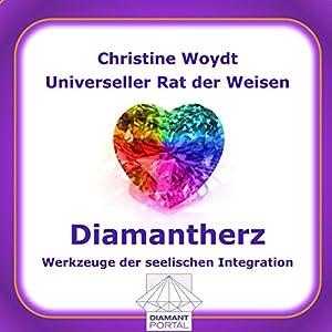 Diamantherz. Werkzeuge der seelischen Integration. Universeller Rat der Weisen Hörbuch