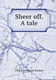 Sheer off. a Tale, Charlotte Maria Tucker, 5518701233