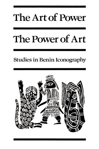The Art of Power The Power of Art Studies in Benin Iconography Monograph Series # 19
