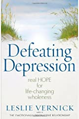 Defeating Depression: Real Hope for Life-Changing Wholeness Paperback