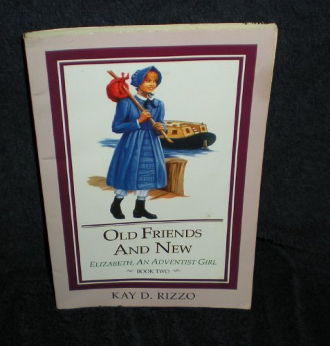 Download Old Friends and New (Rizzo, Kay D., Elizabeth, An Adventist Girl, Bk. 2.) pdf