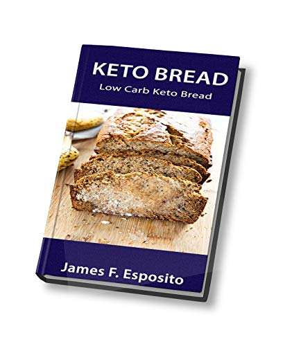 Keto Bread: LOW CARB KETO BREAD RECIPES by James F. Esposito
