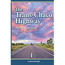 The Trans-Chaco Highway: How It Came to Be