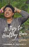 31 Tips to Healthy Hair: Achieve and Maintain Beautiful and Manageable Hair