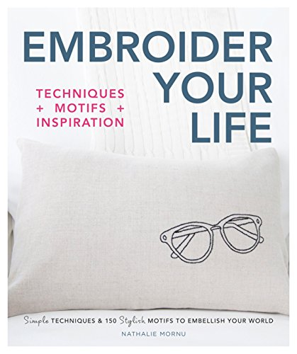 - Embroider Your Life: Simple Techniques & 150 Stylish Motifs to Embellish Your World