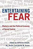 Entertaining Fear: Rhetoric and the Political Economy of Social Control (Frontiers in Political Communication)