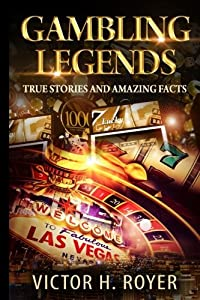 Gambling Legends: True Stories and Amazing Facts