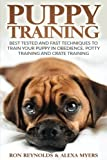 Puppy Training: Tested and Fast Techniques to Train Your Puppy in Obedience, Potty Training, and Crate Training!