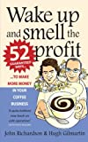 img - for Wake Up and Smell the Profit: 52 Guaranteed Ways to Make More Money in Your Coffee Business book / textbook / text book