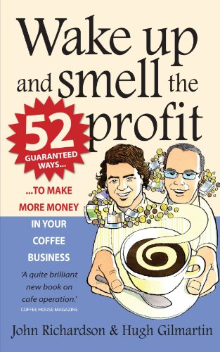 (Wake Up and Smell the Profit: 52 Guaranteed Ways to Make More Money in Your Coffee)