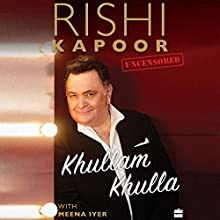 Khullam Khulla: Rishi Kapoor Uncensored Audiobook by Rishi Kapoor, Meena Iyer Narrated by Salmin Sheriff