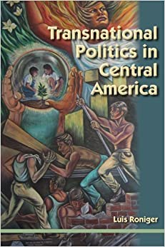 Transnational Politics in Central America by Luis Roniger (2013-02-15)