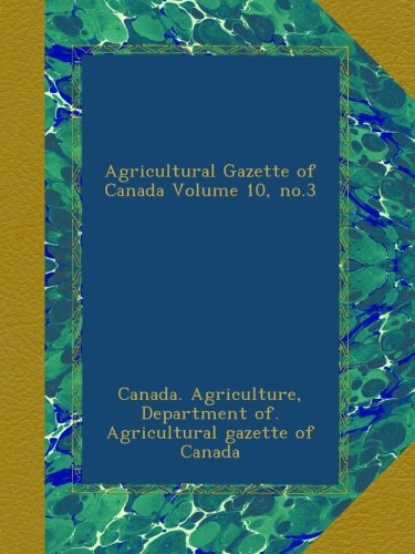 Download Agricultural Gazette of Canada Volume 10, no.3 ebook