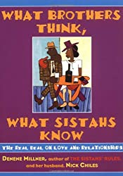 What Brothers Think, What Sistahs Know: The Real Deal on Love and Relationships