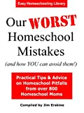 Our WORST Homeschool Mistakes (and how YOU can avoid them!) (Easy Homeschooling Book 1)