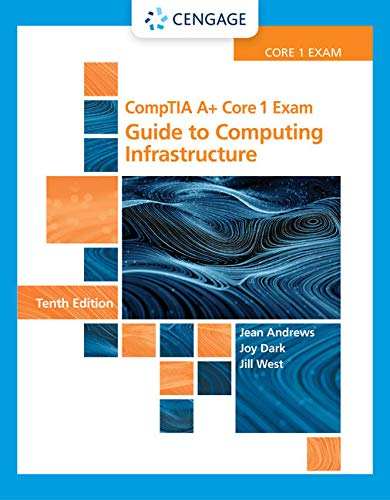 CompTIA A+ Core 1 Exam: Guide to Computing Infrastructure, Loose-leaf Version (MindTap Course List)