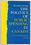 The Politics of Public Spending in Canada 9780802067555