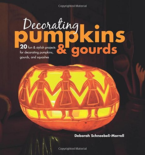 Decorating Pumpkins & Gourds: 20 fun & stylish projects for decorating pumpkins, gourds, and squashes]()