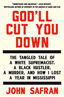 Book Cover: God'll Cut You Down: The Tangled Tale of a White Supremacist, a Black Hustler, a Murder, and How I Lost a Year in Mississippi