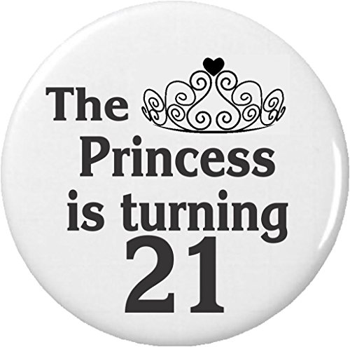 """The Princess is turning 21 (Happy 21st Birthday) 1.25"""" Button Pin Black & White"""