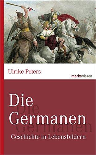 Die Germanen: Geschichte in Lebensbildern