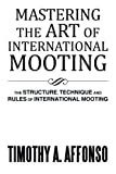 Mastering the Art of International Mooting, Timothy A. Affonso, 1493101161