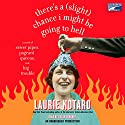There's a (Slight) Chance I Might Be Going to Hell Audiobook by Laurie Notaro Narrated by Susan Denaker