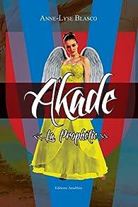 Akade, tome 1 : La Prophétie par Anne-Lyse Blasco