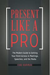 Present Like a Pro: The Modern Guide to Getting Your Point Across in Meetings, Speeches, and the Media Kindle Edition