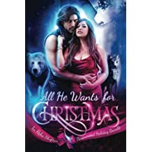 All He Wants For Christmas: A Limited Edition Paranormal Alpha Shifter Holiday Bundle (All He Wants Romance Collections) (Volume 1)