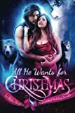 img - for All He Wants For Christmas: A Limited Edition Paranormal Alpha Shifter Holiday Bundle (All He Wants Romance Collections) (Volume 1) book / textbook / text book