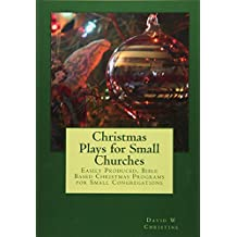 Christmas Plays for Small Churches: Easily Produced, Bible Based Christmas Programs for Small Congregations