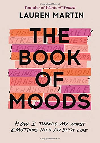 The Book of Moods: How I Turned My Worst Emotions Into My Best Life:  Martin, Lauren: 9781538733622: Amazon.com: Books