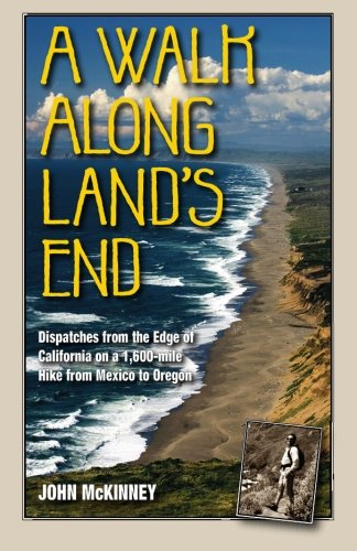 A Walk Along Land's End: Dispatches from the Edge of California on a 1,600-mile hike from Mexico to Oregon pdf